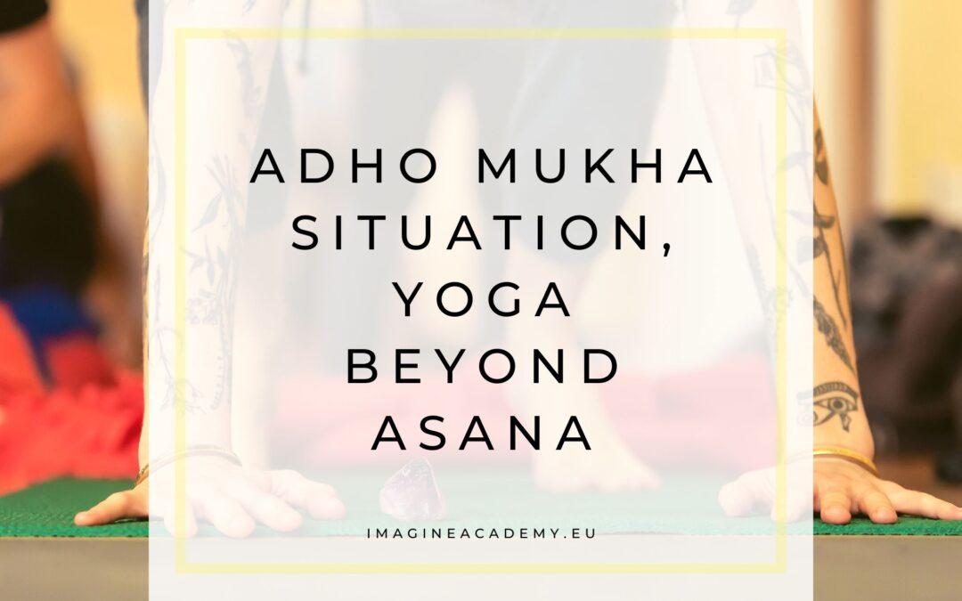 Adho Mukha Situation, yoga beyond Asana