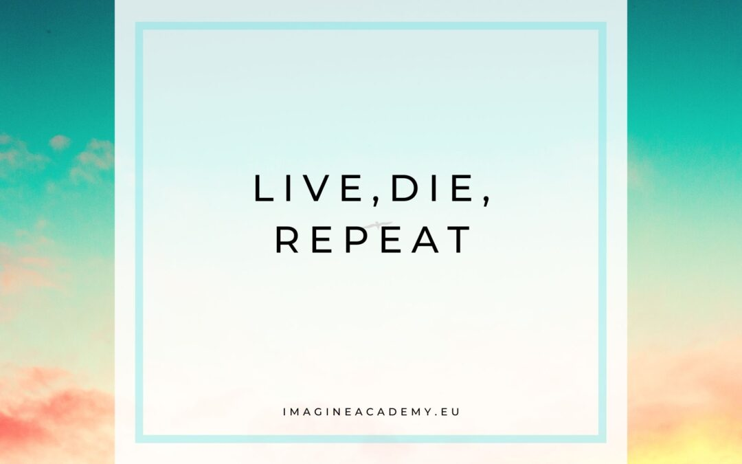 Live, die, repeat