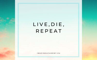 Live, die, repeat