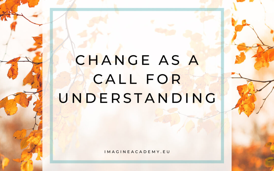 Change as a call for understanding