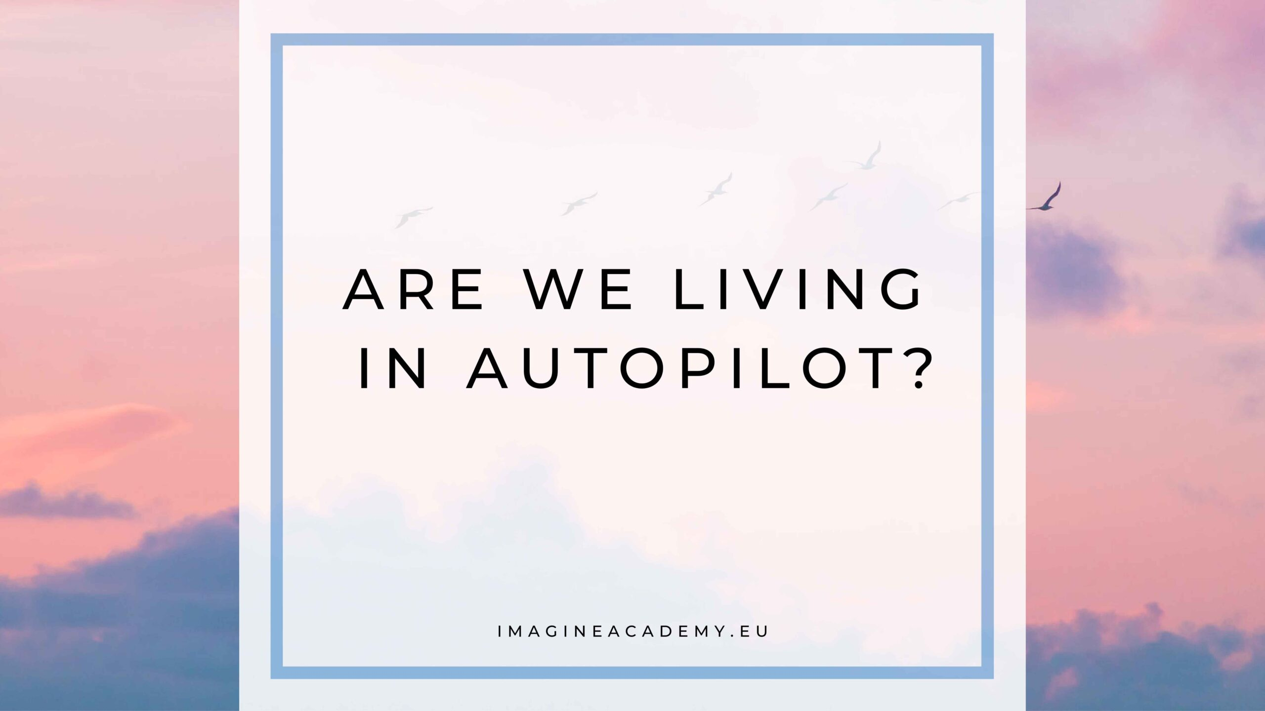 Are we living in autopilot?