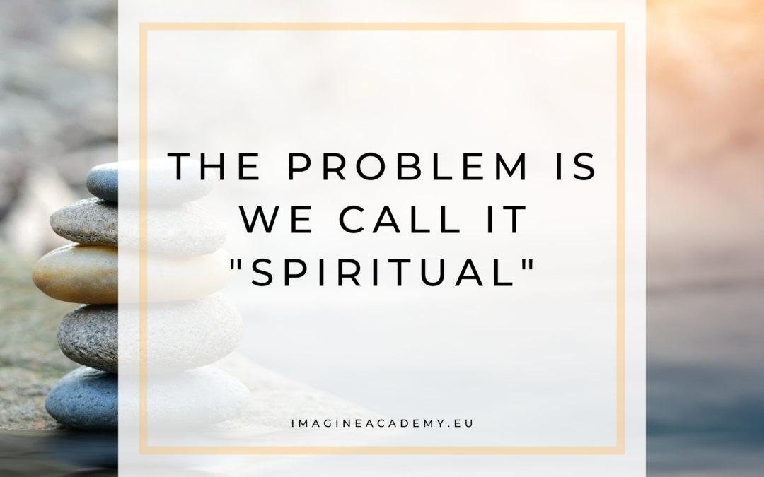 """The problem is we call it """"spiritual"""""""